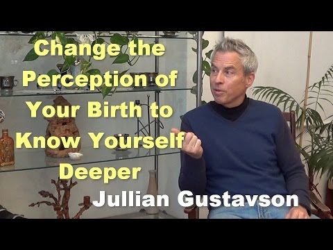 Change the Perception of Your Birth to Know Yourself Deeper - Jullian Gustavson