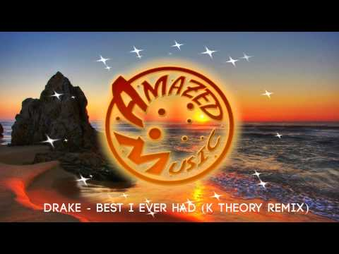 Drake - Best I Ever Had (K Theory Remix)