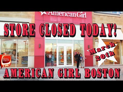 AMERICAN GIRL Store BOSTON Closed Today - Our Last Visit