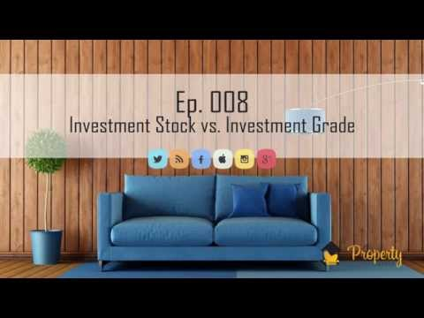 Ep. 008 - Investment Stock vs Investment Grade Properties - Property Investing in Australia