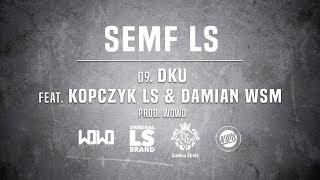 Semf LS - DKU ft. Kopczyk LS & Damian WSM // Prod. WOWO.