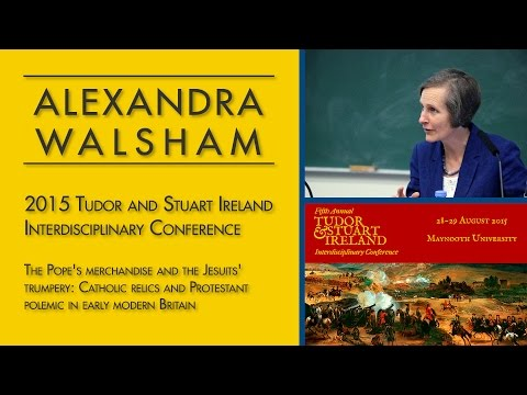 Alexandra Walsham (Tudor and Stuart Ireland Conference).
