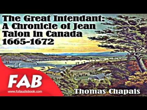Chronicles of Canada Volume 06   The Great Intendant A Chronicle of Jean Talon in Canada 1665 1672
