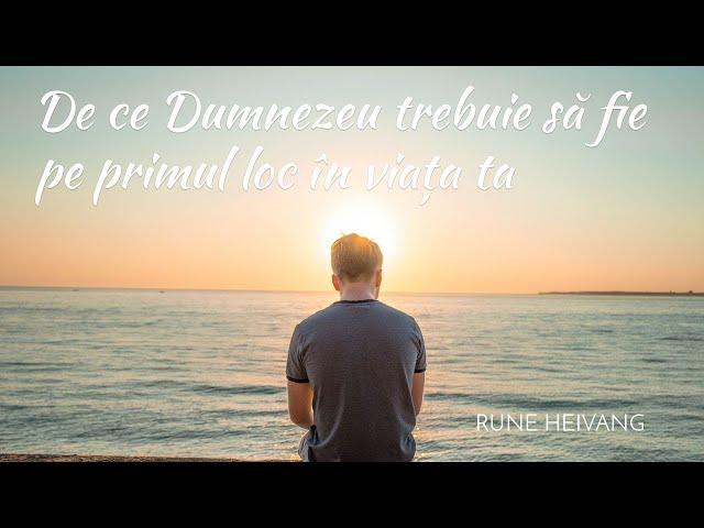 Află de ce Dumnezeu trebuie să fie pe primul loc în viața ta - Rune Heivang