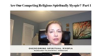 Are Our Competing Religions Spiritually Myopic? Part 1