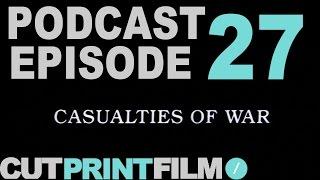 CutPrintFilm Podcast: Episode 27 // Casualties Of War