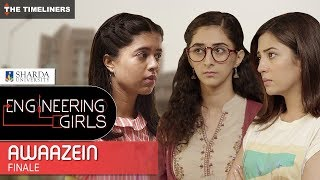 Engineering Girls | Web Series | Finale - Awaazein | The Timeliners