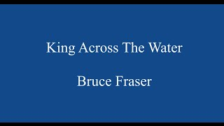 King Across The Water | Bruce Fraser