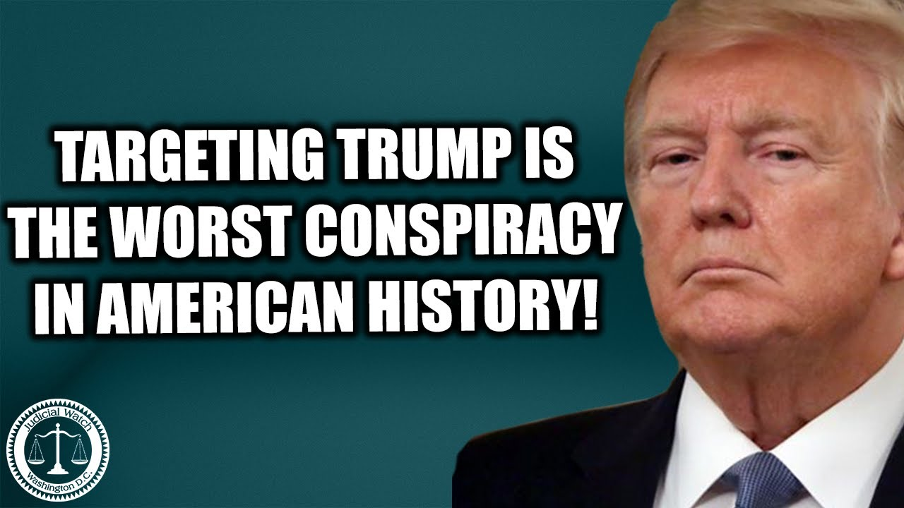 Judicial Watch Targeting of the Trump Campaign is the Worst Criminal Conspiracy in AMERICAN HISTORY!