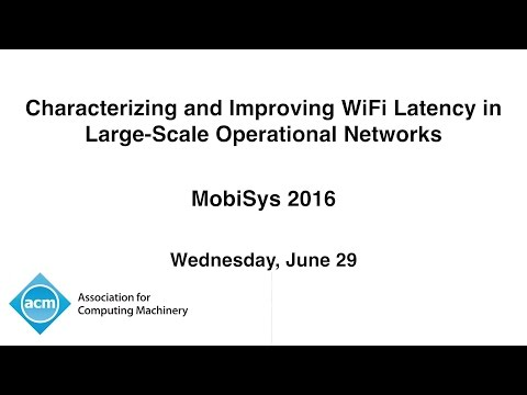 MobiSys 2016 - Characterizing and Improving WiFi Latency in Large-Scale Operational Networks