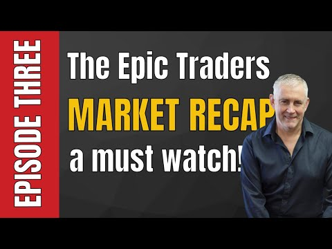 The Epic Traders Market Recap. Episode Three. A must watch!
