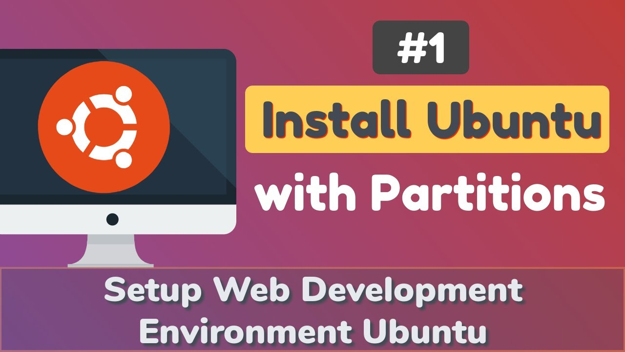 Setup Web Development Environment Ubuntu #1: Install Ubuntu with Partitions