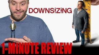DOWNSIZING (2017) - One Minute Movie Reveiw