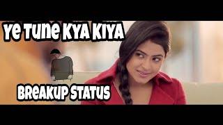 Ye Tune Kya Kiya  Sad Version  Breakup Status Best Whatsapps Status