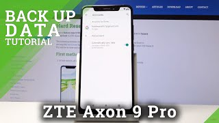 How to Enable Google Backup in ZTE Axon 9 Pro – Protect Data