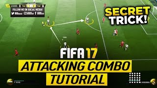 FIFA 17 SECRET ATTACKING TRICK TUTORIAL - MOST EFFECTIVE PASSING COMBO - HOW TO ATTACK