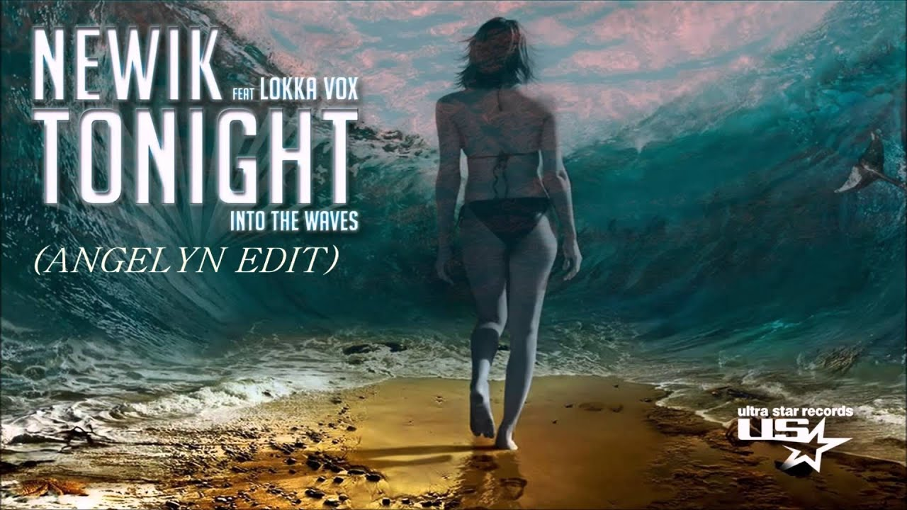 Download Newik feat. Lokka Vox - Tonight (Into The Waves) (ANGELYN EDIT)