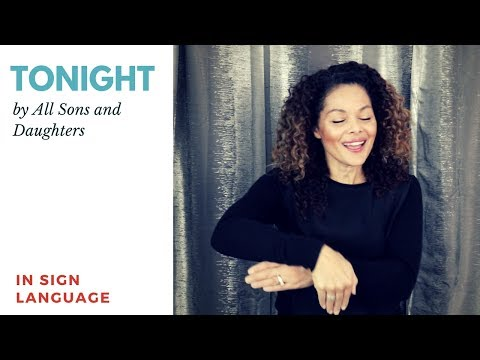 Tonight by All Sons and Daughters in Sign Language