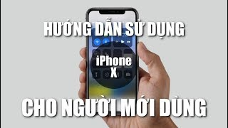 Hướng dẫn sử dụng iPhone X cho người mới dùng (How to use iPhone X)