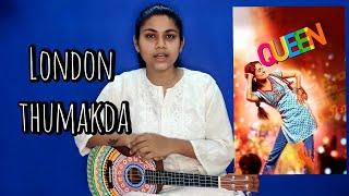 London Thumakda Ukulele Cover l Movie:-Queen l Singer:- Neha Kakkar, Sonu Kakkar