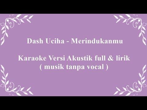 Dash  Uciha - Merindukanmu Karaoke Versi Full Akustik  & lirik ( musik tanpa vocal )