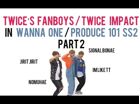 [ P2 ] TWICE impact / TWICE 's fanboy in WANNA ONE,  Produce 101.