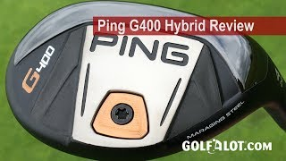Ping G400 Hybrid Review By Golfalot