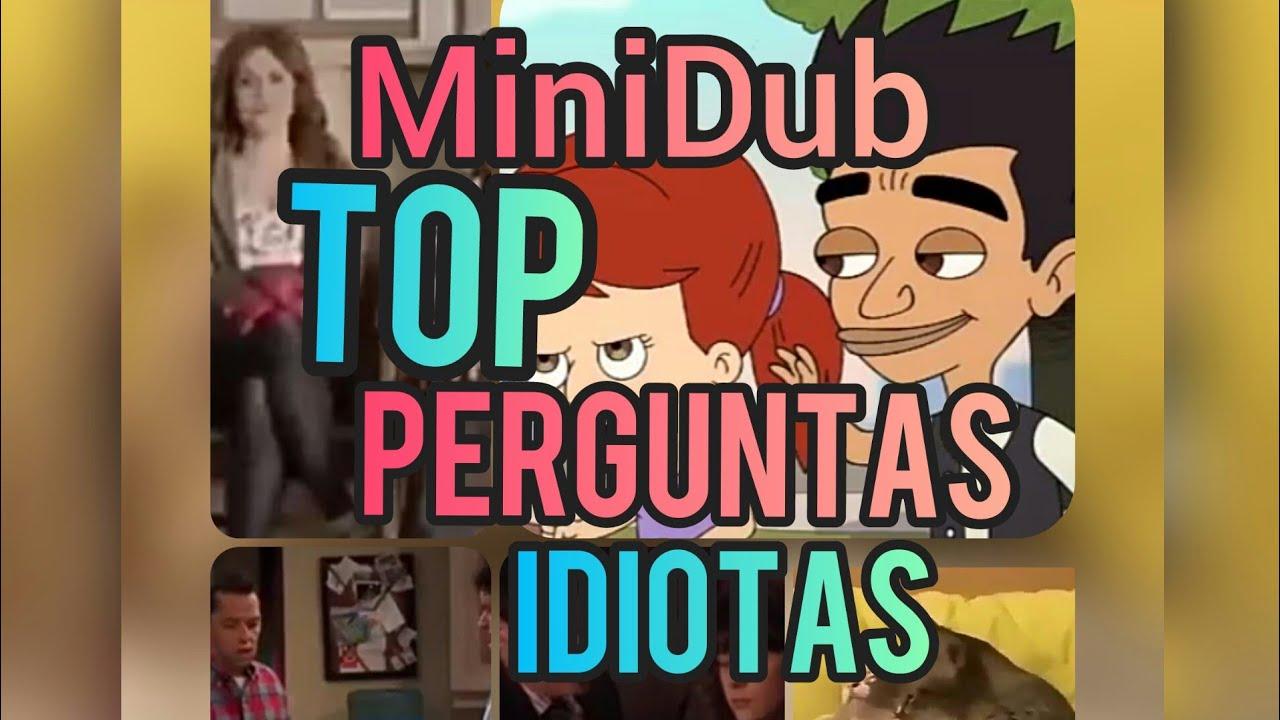 MiniDub - Top Perguntas Idiotas.