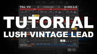 Tutorial | How to Make Lush Vintage Lead with Tal V2 U-NO-LX
