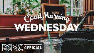 WEDNESDAY MORNING JAZZ: Good Mood Jazz & Cozy Bossa Nova Music to Relax