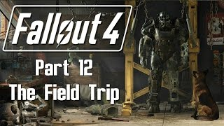 Fallout 4 - Part 12 - The Field Trip