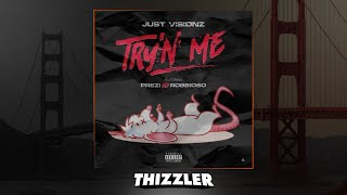 Just Visionz ft. Prezi & Robbioso - Try'n Me [Thizzler.com]
