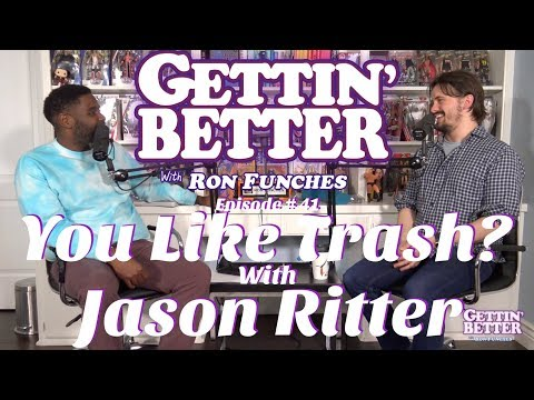 Gettin' Better # 41 - You Like Trash? With Jason Ritter