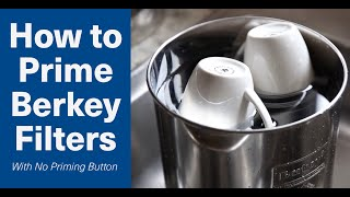 How to Prime Berkey Black Filters with no Priming Button