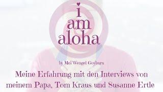 39 – Meine Erfahrung mit den Interviews von meinem Papa, Tom Kraus und Susanne Ertle (I am Aloha)