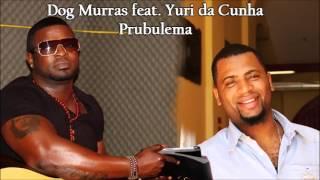 Dog Murras feat. Yuri da Cunha - Prubulema