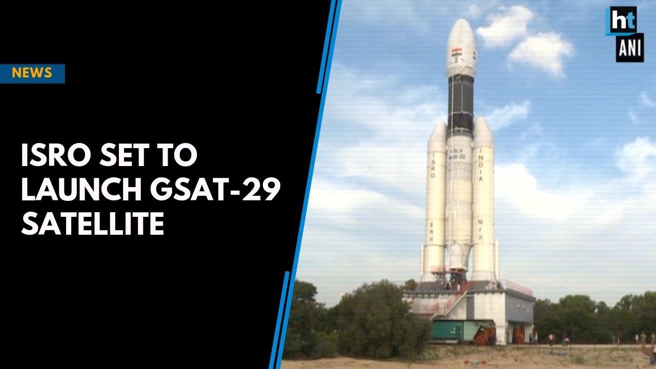 ISRO set to launch GSAT-29 sat...