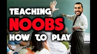 TEACHING NOOBS HOW TO PLAY