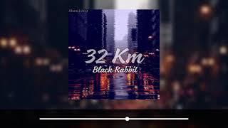 [ Audio ] 32 KM- Black Rabbit   Zhenlong