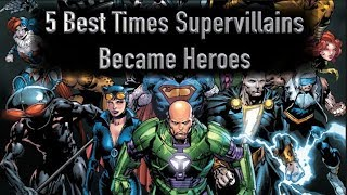 5 Best Times Super Villains Became Heroes