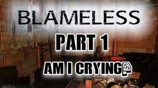BLAMELESS Part 1 // AM I CRYING?
