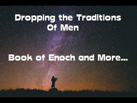 Dropping the Traditions of Men.  Did Jesus Christ and his Apostles quote Enoch?