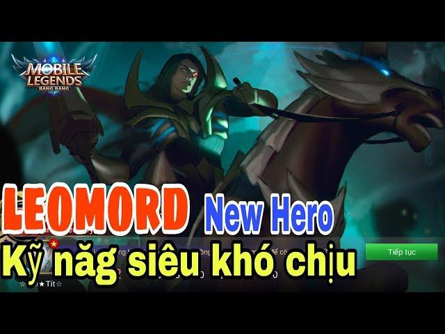 Mobile legends: LEOMORD - Tuớng mới 5 kỹ năng, thánh quẩy team là đây