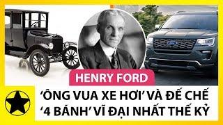 """Henry Ford – """"Ông Vua Xe Hơi"""" Và Đế Chế """"4 Bánh"""" Vĩ Đại"""