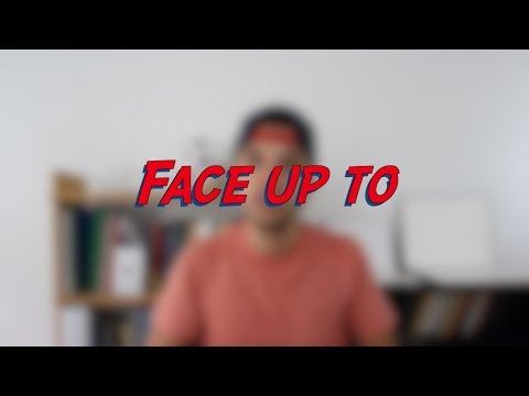 Face up to - W46D7 - Daily Phrasal Verbs - Learn English online free video lessons