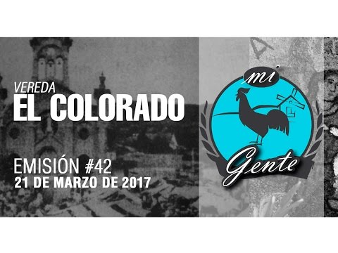 Mi Gente: vereda El Colorado (21 de marzo de 2016 - Emisión #42)