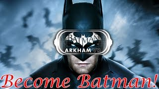 I am Batman! (Batman Arkham VR Gameplay)