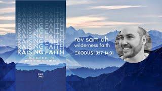 Wilderness Faith - Rev Sam DH - Exodus 13:17-14:31 - Raising Faith Series The Groves Church.