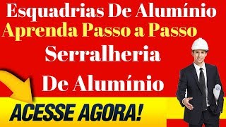 Esquadrias De Alumínio | Aprenda Passo a Passo - Serralheria De Alumínio