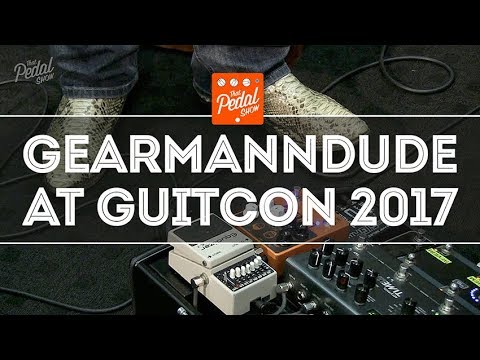That Pedal Show – Gearmanndude At GuitCon 2017… And He Demos The D&M Drive!